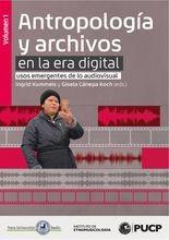 Antropología y archivos en la era digital: usos emergentes de lo audiovisual. vol.1