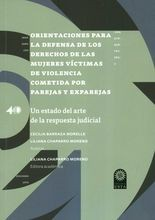 Orientaciones para la defensa de los derechos de las mujeres víctimas  de violencia cometida por parejas y exparejas. Un estado del arte de la respues