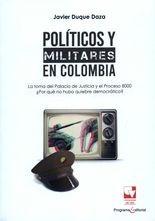 Políticos y militares en Colombia. La toma del Palacio de Justicia y el Proceso 8000 ¿Por qué no hubo quiebre democrático?