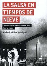 Salsa en tiempos de nieve. La conexión latina Cali - Nueva York (1975-2000), La