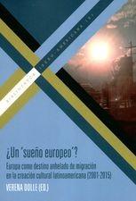 ¿Un `sueño europeo'? Europa como destino anhelado de migración en la creación cultural latinoamericana (2001-2015)