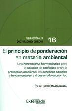 Principio de ponderación en materia ambiental. Una herramienta hermenéutica para la solución de conflictos entre la protección ambiental, El