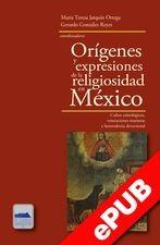 Orígenes y expresiones de la religiosidad en México
