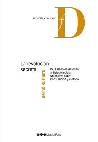 La Revolución secreta. Del Estado de derecho al Estado judicial. Un ensayo sobre Constitución y método   comprar en libreriasiglo.com