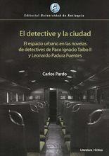 Detective y la ciudad. El espacio urbano en las novelas de detectives de Paco Ignacio Taibo II y Leonardo Padura Fuentes, El