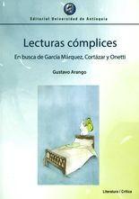 Lecturas cómplices. En busca de García Márquez, Cortázar y Onetti