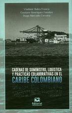 Cadenas de suministro, logística y prácticas colaborativas en el caribe colombiano
