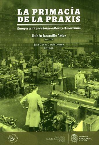 La Primacía de la praxis. Ensayos críticos en torno a Marx y el marxismo   comprar en libreriasiglo.com