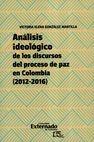 Análisis ideológico de los discursos del proceso de paz en Colombia (2012-2016)   comprar en libreriasiglo.com