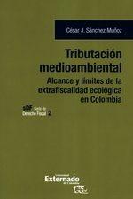 Tributación medioambiental. Alcance y límites de la extrafiscalidad ecológica en Colombia