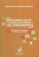 Integrando las TIC a la escuela de la sociedad del conocimiento. Formación y desarrollo profesional docente