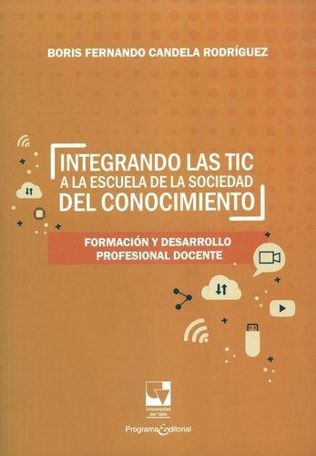 Integrando las TIC a la escuela de la sociedad del conocimiento. Formación y desarrollo profesional docente | comprar en libreriasiglo.com