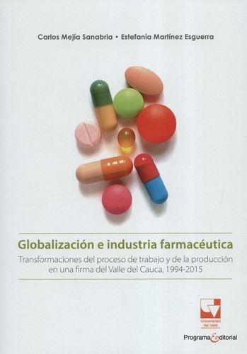 Globalización e industria farmacéutica. Transformaciones del proceso de trabajo y de la producción en una firma del Valle del Cauca, 1994-2015 | comprar en libreriasiglo.com