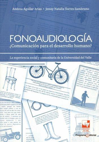 Fonoaudiología ¿Comunicación para el desarrollo humano? La experiencia social y comunitaria de la Universidad del Valle | comprar en libreriasiglo.com