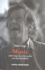 Music. John Cage en conversación con Joan Retallack
