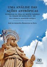 Uma análise das ações antrópicas ocorridas na área do Monte Carmelo na cidade de Santa Cruz