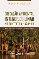 Educação Ambiental Interdisciplinar no Contexto Amazônico: Universidade, Escola e Comunidade