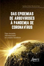 Das Epidemias de Arboviroses à Pandemia de Coronavírus: Uma Incursão Informacional no Cenário Brasileiro