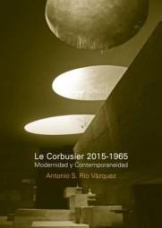 Le Corbusier 2015-1965. Modernidad y contemporaneidad