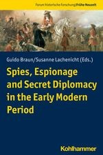 Spies, Espionage and Secret Diplomacy in the Early Modern Period