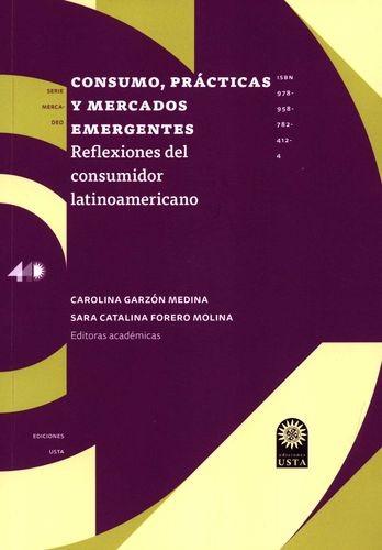 Consumo, prácticas y mercados emergentes. Reflexiones del consumidor latinoamericano   comprar en libreriasiglo.com