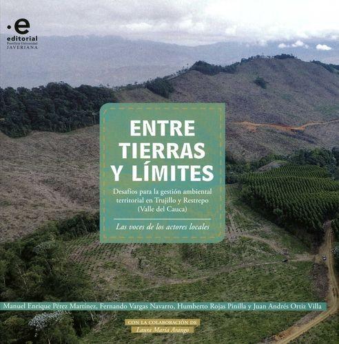 Entre tierras y límites. Desafíos para la gestión ambiental territorial en Trujillo y Restrepo (Valle del Cauca)   comprar en libreriasiglo.com