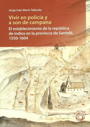 Vivir en policía y a son de campana. El establecimiento de la república de indios en la provincia de Santafé, 1550-1604 | comprar en libreriasiglo.com