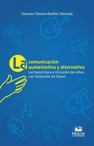 La Comunicación aumentativa y alternativa. Lectoescritura e inclusión de niños con síndrome de Down | comprar en libreriasiglo.com