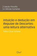 Intuição e dedução em Regulae de Descartes: uma leitura alternativa