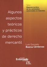 Algunos aspectos teóricos y prácticos de derecho mercantil. Tomo I. Régimen jurídico de las sociedades comerciales en Colombia