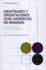 Identidades y orientaciones sexo-genéricas no binarias. Conflictos bioéticos en la comunidad educativa
