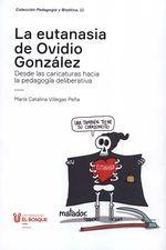 Eutanasia de Ovidio González. Desde las caricaturas hacia la pedagogía deliberativa, La