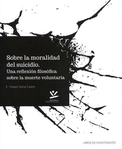 Sobre la moralidad del suicidio. Una reflexión filosófica sobre la muerte voluntaria   comprar en libreriasiglo.com