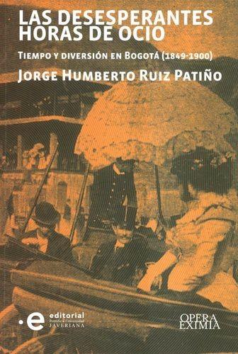 Las Desesperantes horas de ocio. Tiempo y diversión en Bogotá (1849-1900)   comprar en libreriasiglo.com