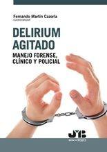 Delirium agitado: manejo forense, clínico y policial