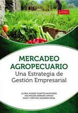 Mercadeo agropecuario una estrategia de gestión empresarial