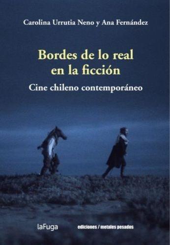 Bordes de lo real en la ficción. Cine chileno contemporáneo | comprar en libreriasiglo.com