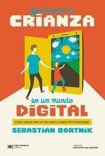 Guía para la crianza en un mundo digital. Cómo educar para un uso sano y seguro de la tecnología
