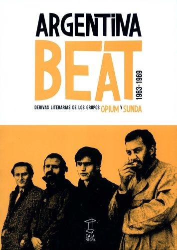 Argentina beat. Derivas literarias de los grupos OPIUM y SUNDA 1963-1969   comprar en libreriasiglo.com