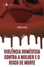Violência doméstica contra a mulher e o risco de morte