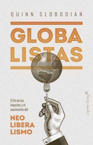 Globalistas. El fin de los imperios y el nacimiento del Neoliberalismo | comprar en libreriasiglo.com