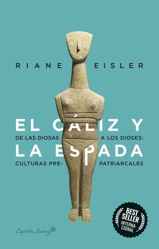 El Cáliz y la espada. De las diosas a los dioses: culturas pre-patriarcales | comprar en libreriasiglo.com