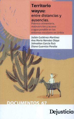 Territorio Wayuu: entre distancias y ausencias. Pobreza alimentaria, malnutrición y acceso a agua potable en los entornos escolares en Uribia | comprar en libreriasiglo.com