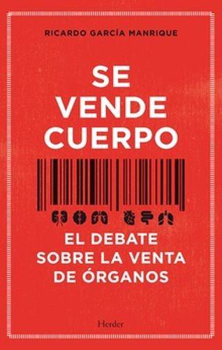 Se vende cuerpo. El debate sobre la venta de órganos   comprar en libreriasiglo.com