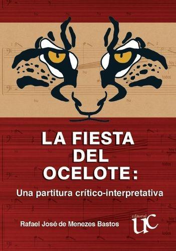 La Fiesta del ocelote: Una partitura crítico-interpretativa. Incluye CD | comprar en libreriasiglo.com