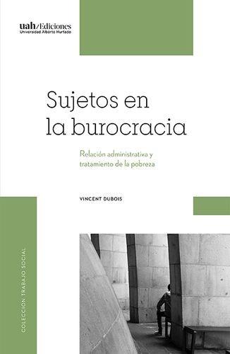 Sujetos en la burocracia. Relación administrativa y tratamiento de la pobreza   comprar en libreriasiglo.com