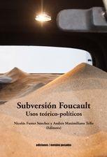 Subversión Foucault. Usos teórico-políticos