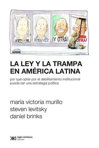 La Ley y la trampa en América Latina. Por qué optar por el debilitamiento institucional puede ser una estrategia política   comprar en libreriasiglo.com