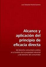 Alcance y aplicación del principio de eficacia directa del derecho comunitario andino en el ámbito de la propiedad industrial y del derecho
