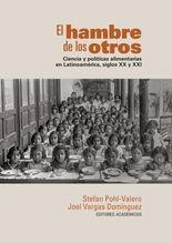 Hambre de los otros. Ciencia y políticas alimentarias en Latinoamérica, siglos XX y XXI, El